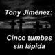Tony Jiménez: Cinco tumbas sin lápida