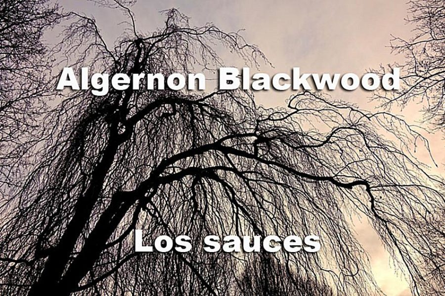 Algernon Blackwood. Los sauces.