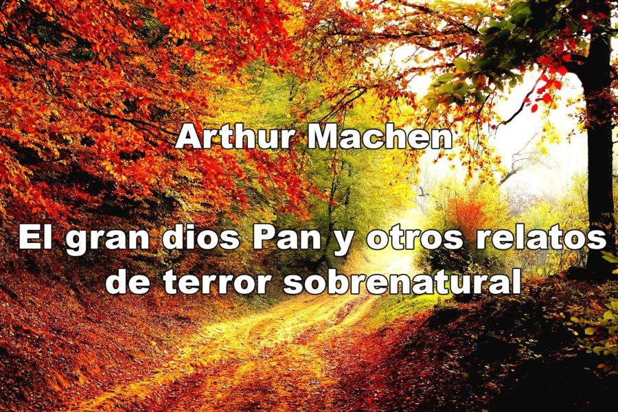 Arthur Machen. El gran dios Pan y otros relatos de terror sobrenatural.