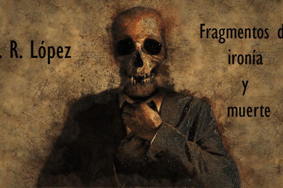 Fragmentos de ironía y muerte. R. R. López.