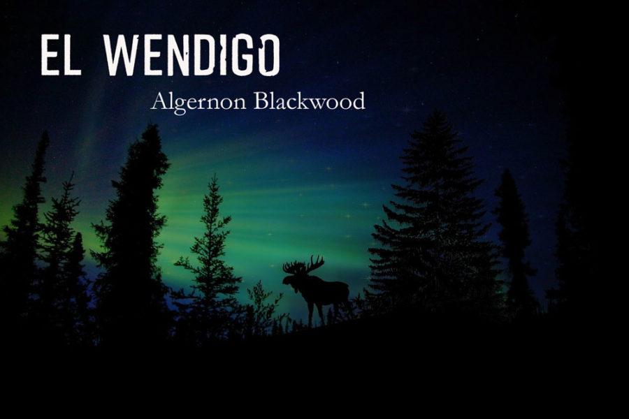 El Wendigo. Algernon Blackwood