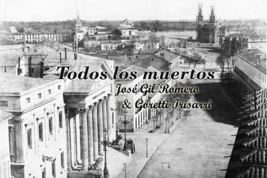 Todos los muertos. José Gil Romero y Goretti Irisarri